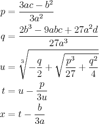 \begin{align*} p &= \frac{3ac - b^2}{3a^2} \\ q &= \frac{2b^3 - 9abc + 27a^2d}{27a^3} \\ u &= \sqrt[3]{ -\frac{q}{2} + \sqrt{\frac{p^3}{27} + \frac{q^2}{4}}} \\ t &= u - \frac{p}{3u} \\ x &= t -\frac{b}{3a} \end{align*}