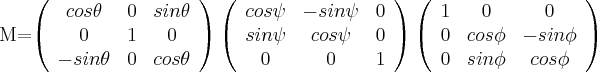 M=\left( \begin{array}{ccc} cos \theta & 0 & sin \theta \\ 0 & 1 & 0 \\ -sin \theta & 0 & cos \theta \\ \end{array} \right)\left( \begin{array}{ccc} cos \psi & -sin \psi & 0 \\ sin \psi & cos \psi & 0 \\ 0 & 0 & 1 \\ \end{array} \right)\left( \begin{array}{ccc} 1 & 0 & 0 \\ 0 & cos \phi & -sin \phi \\ 0 & sin \phi & cos \phi \\ \end{array} \right) $
